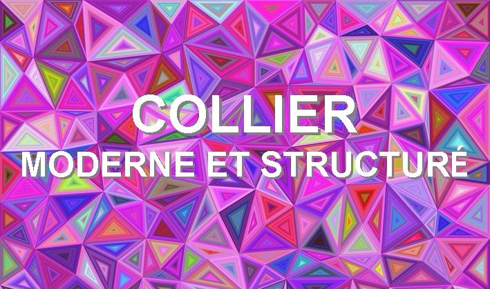 Challenge de la rentrée - Collier moderne et structuré